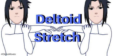 #OtakuMoves Deltoid Stretch.jpg