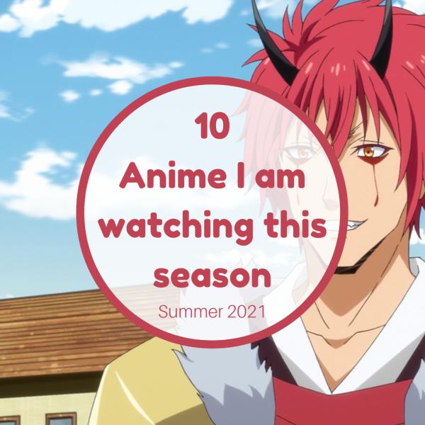 10 Anime I am Watching this season allanimemag Summer anime 2021