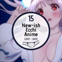 15 New-ish Ecchi Anime