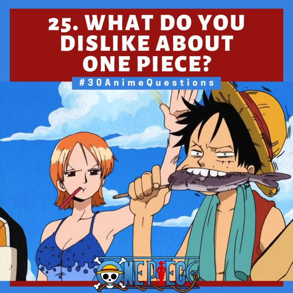 30-Anime-Questions-What-do-you-dislike-about-One-Piece